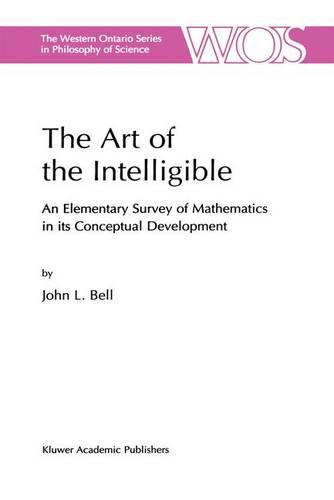 The Art of the Intelligible: An Elementary Survey of Mathematics in its Conceptual Development - The Western Ontario Series in Philosophy of Science 63 (Hardback)