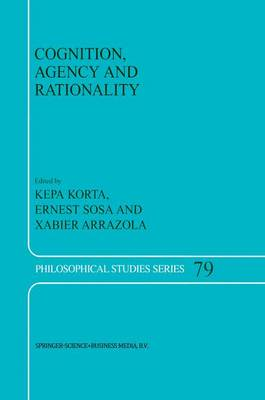 Cognition, Agency and Rationality: Proceedings of the Fifth International Colloquium on Cognitive Science - Philosophical Studies Series 79 (Hardback)