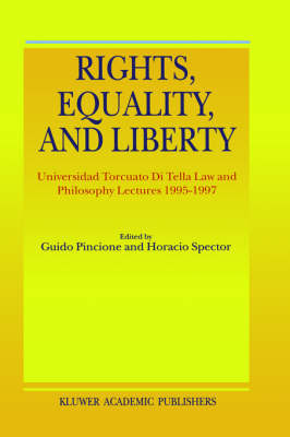 Rights, Equality, and Liberty: Universidad Torcuato Di Tella Law and Philosophy Lectures 1995-1997 (Hardback)