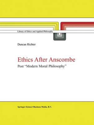 """Ethics after Anscombe: Post """"Modern Moral Philosophy"""" - Library of Ethics and Applied Philosophy 5 (Hardback)"""