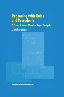 Reasoning with Rules and Precedents: A Computational Model of Legal Analysis (Hardback)