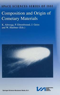 Composition and Origin of Cometary Materials: Proceedings of an ISSI Workshop, 14-18 September 1998, Bern, Switzerland - Space Sciences Series of ISSI 8 (Hardback)