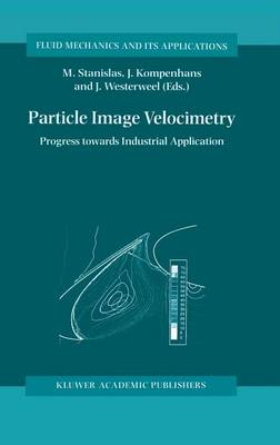 Particle Image Velocimetry: Progress Towards Industrial Application - Fluid Mechanics and Its Applications 56 (Hardback)