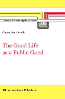 The Good Life as a Public Good - Library of Ethics and Applied Philosophy 6 (Hardback)