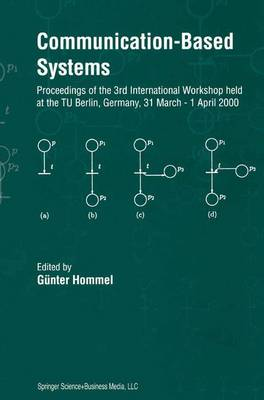 Communication-Based Systems: Proceeding of the 3rd International Workshop held at the TU Berlin, Germany, 31 March - 1 April 2000 (Hardback)