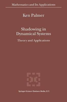 Shadowing in Dynamical Systems: Theory and Applications - Mathematics and Its Applications 501 (Hardback)