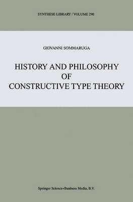 History and Philosophy of Constructive Type Theory - Synthese Library 290 (Hardback)