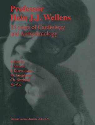 Professor Hein J.J. Wellens: 33 Years of Cardiology and Arrhythmology: 33 Years of Cardiology and Arrhythmology (Hardback)