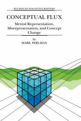 Conceptual Flux: Mental Representation, Misrepresentation, and Concept Change - Studies in Cognitive Systems 24 (Hardback)