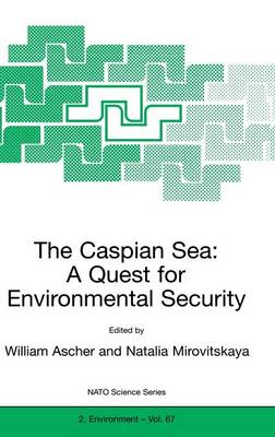 The Caspian Sea: A Quest for Environmental Security - Nato Science Partnership Subseries: 2 67 (Hardback)