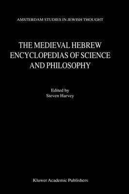 The Medieval Hebrew Encyclopedias of Science and Philosophy: Proceedings of the Bar-Ilan University Conference - Amsterdam Studies in Jewish Philosophy 7 (Hardback)