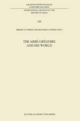 The Abbe Gregoire and his World - International Archives of the History of Ideas / Archives Internationales d'Histoire des Idees 169 (Hardback)