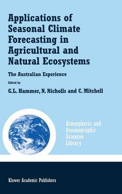 Applications of Seasonal Climate Forecasting in Agricultural and Natural Ecosystems - Atmospheric and Oceanographic Sciences Library 21 (Hardback)