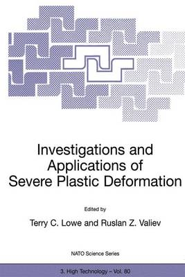 Investigations and Applications of Severe Plastic Deformation - Nato Science Partnership Subseries: 3 80 (Paperback)