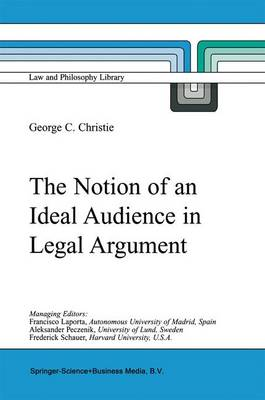 The Notion of an Ideal Audience in Legal Argument - Law and Philosophy Library 45 (Hardback)
