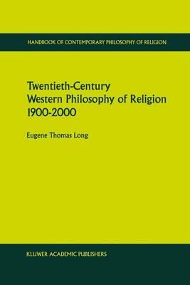 Twentieth-Century Western Philosophy of Religion 1900-2000 - Handbook of Contemporary Philosophy of Religion 1 (Hardback)