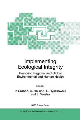 Implementing Ecological Integrity: Restoring Regional and Global Environmental and Human Health - NATO Science Series IV 1 (Paperback)
