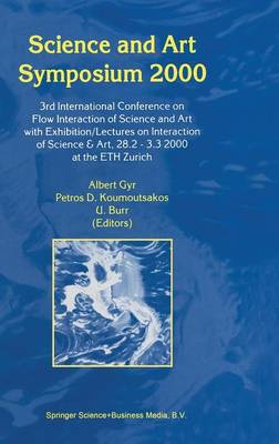Science and Art Symposium 2000: 3rd International Conference on Flow Interaction of Science and Art with Exhibition/Lectures on Interaction of Science & Art, 28.2 - 3.3 2000 at the ETH Zurich (Hardback)