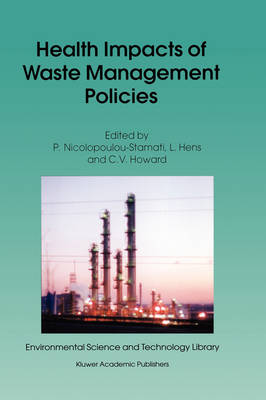 Health Impacts of Waste Management Policies: Proceedings of the Seminar `Health Impacts of Wate Management Policies' Hippocrates Foundation, Kos, Greece, 12-14 November 1998 - Environmental Science and Technology Library 16 (Hardback)