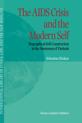 The AIDS Crisis and the Modern Self: Biographical Self-Construction in the Awareness of Finitude - International Library of Ethics, Law, and the New Medicine 3 (Hardback)