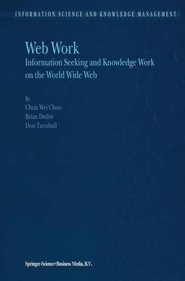 Web Work: Information Seeking and Knowledge Work on the World Wide Web - Information Science and Knowledge Management 1 (Hardback)