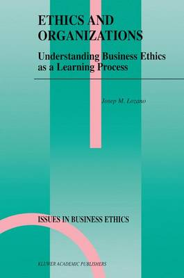 Ethics and Organizations: Understanding Business Ethics as a Learning Process - Issues in Business Ethics 15 (Hardback)