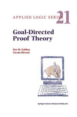Goal-Directed Proof Theory - Applied Logic Series 21 (Hardback)