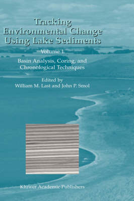 Tracking Environmental Change Using Lake Sediments: Volume 1: Basin Analysis, Coring, and Chronological Techniques - Developments in Paleoenvironmental Research 1 (Hardback)