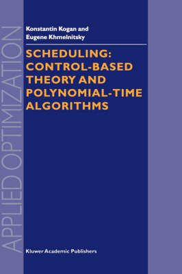 Scheduling: Control-Based Theory and Polynomial-Time Algorithms - Applied Optimization 43 (Hardback)