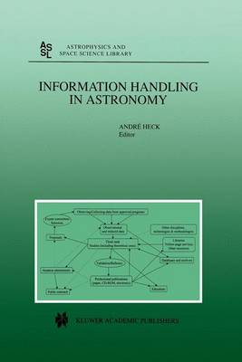 Information Handling in Astronomy - Astrophysics and Space Science Library 250 (Hardback)