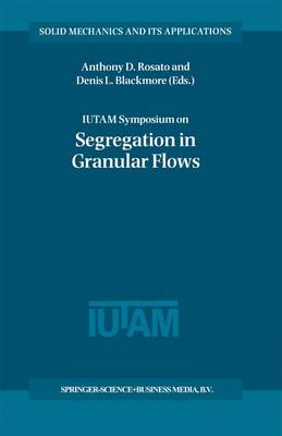 IUTAM Symposium on Segregation in Granular Flows: Proceedings of the IUTAM Symposium held in Cape May, NJ, U.S.A. June 5-10, 1999 - Solid Mechanics and Its Applications 81 (Hardback)