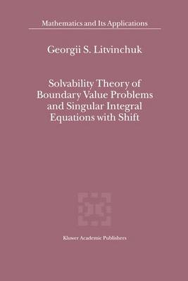 Solvability Theory of Boundary Value Problems and Singular Integral Equations with Shift - Mathematics and Its Applications 523 (Hardback)