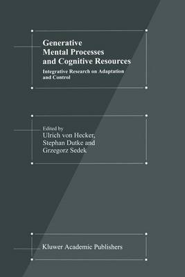 Generative Mental Processes and Cognitive Resources: Integrative Research on Adaptation and Control (Hardback)