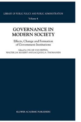 Governance in Modern Society: Effects, Change and Formation of Government Institutions - Library of Public Policy and Public Administration 4 (Hardback)