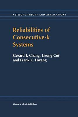 Reliabilities of Consecutive-k Systems - Network Theory and Applications 4 (Hardback)