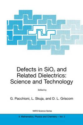 Defects in SiO2 and Related Dielectrics: Science and Technology: Defects in SiO2 and Related Dielectrics: Science and Technology Proceedings of the NATO Advanced Study Institute, Erice, Italy, April 8-20, 2000 - NATO Science Series II 2 (Paperback)