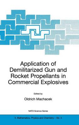Application of Demilitarized Gun and Rocket Propellants in Commercial Explosives - NATO Science Series II 3 (Hardback)