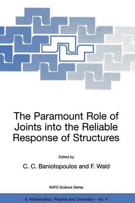The Paramount Role of Joints into the Reliable Response of Structures: From the Classic Pinned and Rigid Joints to the Notion of Semi-rigidity - NATO Science Series II 4 (Paperback)