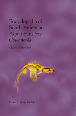 Encyclopedia of South American Aquatic Insects: Collembola: Illustrated Keys to Known Families, Genera, and Species in South America - Encyclopedia of South American Aquatic Insects (Hardback)