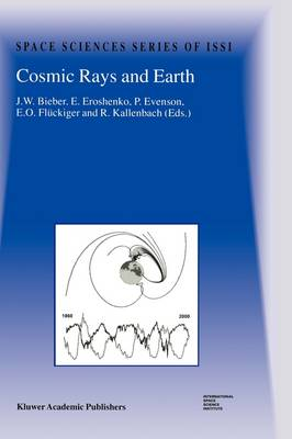 Cosmic Rays and Earth: Proceedings of an ISSI Workshop 21-26 March 1999, Bern, Switzerland - Space Sciences Series of ISSI 10 (Hardback)