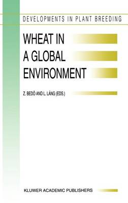 Wheat in a Global Environment: Proceedings of the 6th International Wheat Conference, 5-9 June 2000, Budapest, Hungary - Developments in Plant Breeding 9 (Hardback)