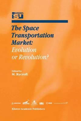 The Space Transportation Market: Evolution or Revolution? - Space Studies 5 (Hardback)