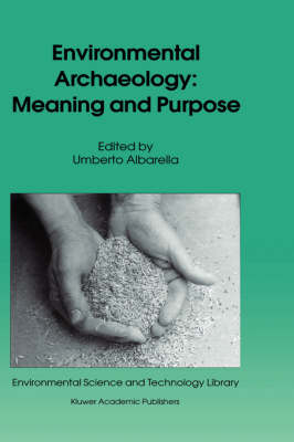 Environmental Archaeology: Meaning and Purpose - Environmental Science and Technology Library 17 (Hardback)