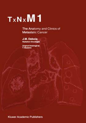 TxNxM1: The Anatomy and Clinics of Metastatic Cancer (Hardback)