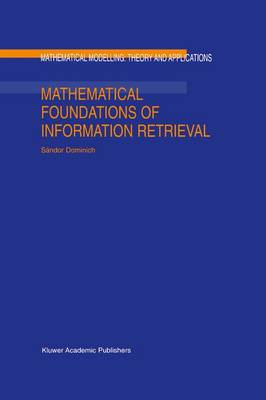 Mathematical Foundations of Information Retrieval - Mathematical Modelling: Theory and Applications 12 (Hardback)