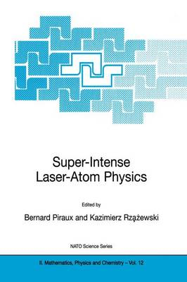 Super-Intense Laser-Atom Physics - NATO Science Series II 12 (Hardback)