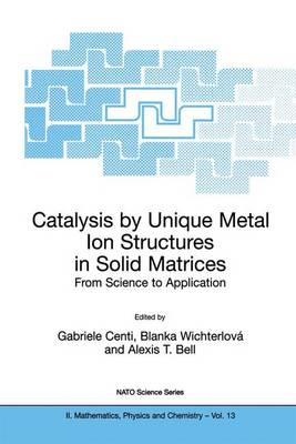 Catalysis by Unique Metal Ion Structures in Solid Matrices: From Science to Application - NATO Science Series II 13 (Hardback)