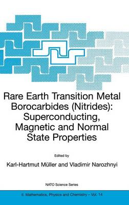 Rare Earth Transition Metal Borocarbides (Nitrides): Superconducting, Magnetic and Normal State Properties - NATO Science Series II 14 (Hardback)