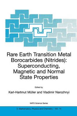 Rare Earth Transition Metal Borocarbides (Nitrides): Superconducting, Magnetic and Normal State Properties - NATO Science Series II 14 (Paperback)
