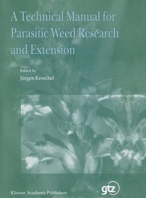 A Technical Manual for Parasitic Weed Research and Extension (Hardback)
